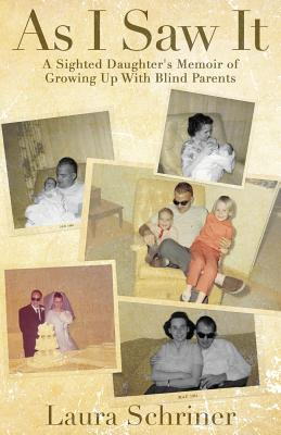 As I Saw It: A Sighted Daughter's Memoir of Growing Up With Blind Parents Cover Image