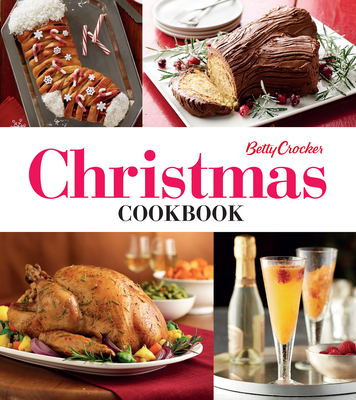 Betty Crocker Christmas Cookbook: Easy Appetizers • Festive Cocktails • Make-Ahead Brunches • Christmas Dinners • Food Gifts Cover Image