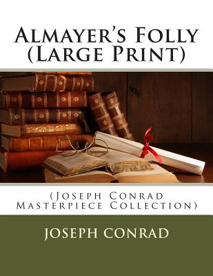Almayer's Folly: (Joseph Conrad Masterpiece Collection) Cover Image