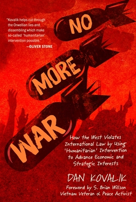No More War: How the West Violates International Law by Using 'Humanitarian' Intervention to Advance Economic and Strategic Interests Cover Image