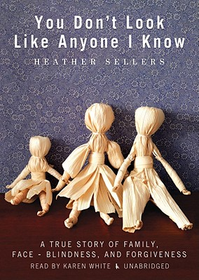 You Don't Look Like Anyone I Know: A True Story of Family, Face-Blindness, and Forgiveness Cover Image