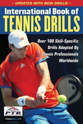 International Book of Tennis Drills: Over 100 Skill-Specific Drills Adopted by Tennis Professionals Worldwide Cover Image