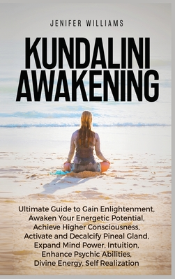 Kundalini Awakening: Ultimate Guide to Gain Enlightenment, Awaken Your Energetic Potential, Higher Consciousness, Expand Mind Power, Enhanc Cover Image