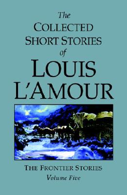 Cover for The Collected Short Stories of Louis L'Amour, Volume 5