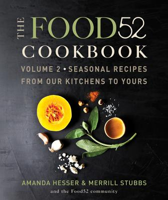 The Food52 Cookbook, Volume 2: Seasonal Recipes from Our Kitchens to Yours Cover Image