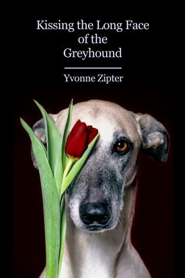 Kissing the Long Face of the Greyhound Cover Image