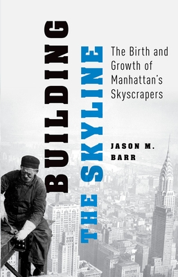 Building the Skyline: The Birth and Growth of Manhattan's Skyscrapers Cover Image