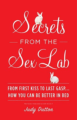 Secrets from the Sex Lab: From First Kiss to Last Gasp ... How You Can Be Better in Bed Cover Image