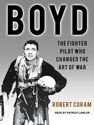 Boyd: The Fighter Pilot Who Changed the Art of War Cover Image