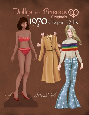 Dollys and Friends Originals 1970s Paper Dolls: Seventies Vintage Fashion Dress Up Paper Doll Collection Cover Image