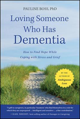 Loving Someone Who Has Dementia: How to Find Hope While Coping with Stress and Grief Cover Image
