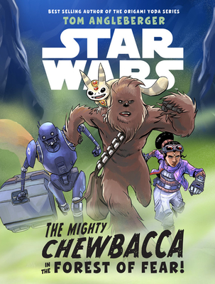 Star Wars: The Mighty Chewbacca in the Forest of Fear by Tom Angleberger