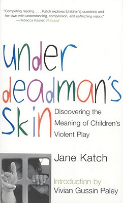Under Deadman's Skin: Discovering the Meaning of Children's Violent Play Cover Image