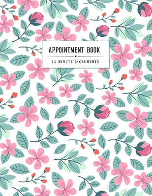 Appointment Book 15 Minute Increments: Floral & Plant Decorative - Schedule Organizer - Appointment Scheduling Book - Monday to Sunday 8 am-9pm - Pers Cover Image