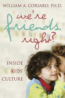 We're Friends, Right?: Inside Kids' Culture Cover Image