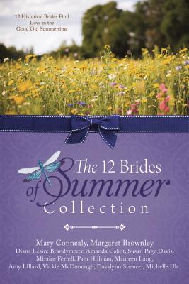 The 12 Brides of Summer Collection: 12 Historical Brides Find Love in the Good Old Summertime Cover Image