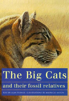The Big Cats and Their Fossil Relatives: An Illustrated Guide to Their Evolution and Natural History Cover Image