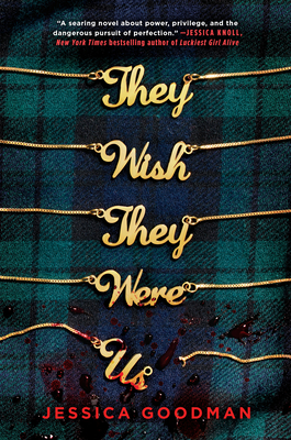 """Book cover: They Wish They Were Us. The title is composed of six golden necklaces laid across a dark green, plaid cloth. Each necklace has a gold chain stretching between the edges of the cover, with the pendant being a word of the title in cursive. The final chain (with the word """"us"""") is broken, the word askew, and red blotches spatter the necklace and the bottom of the fabric."""