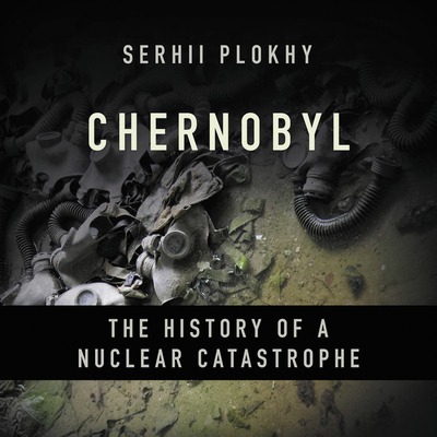 Chernobyl: The History of a Nuclear Catastrophe Cover Image