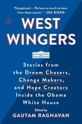 West Wingers: Stories from the Dream Chasers, Change Makers, and Hope Creators Inside the Obama White House Cover Image
