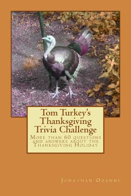 Tom Turkey's Thanksgiving Trivia Challenge: More than 60 questions and answers about the Thanksgiving Holiday Cover Image