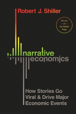 Narrative Economics: How Stories Go Viral and Drive Major Economic Events Cover Image