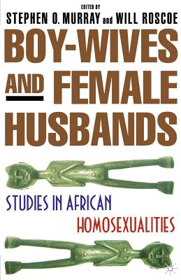 Boy-Wives and Female-Husbands: Studies in African Homosexualities Cover Image