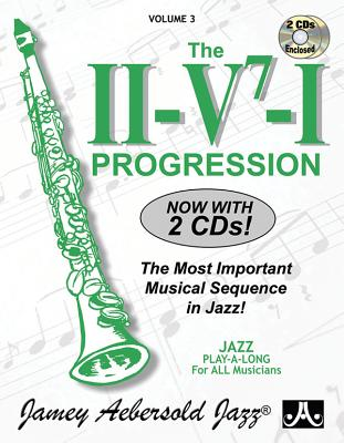 Jamey Aebersold Jazz -- The II/V7/I Progression, Vol 3: The Most Important Musical Sequence in Jazz!, Book & 2 CDs (Jazz Play-A-Long for All Musicians Cover Image