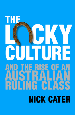 The Lucky Culture and the Rise of an Australian Ruling Class Cover