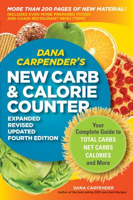Dana Carpender's NEW Carb and Calorie Counter-Expanded, Revised, and Updated 4th Edition: Your Complete Guide to Total Carbs, Net Carbs, Calories, and More Cover Image