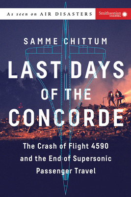 Last Days of the Concorde: The Crash of Flight 4590 and the End of Supersonic Passenger Travel (Air Disasters #3) Cover Image