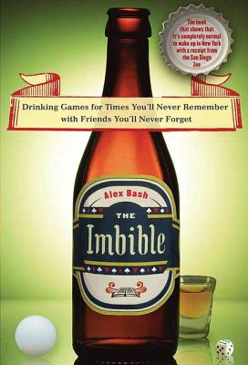 The Imbible: Drinking Games for Times You'll Never Remember with Friends You'll Never Forget Cover Image