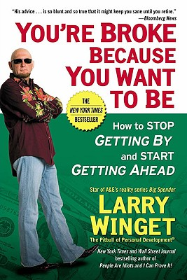You're Broke Because You Want to Be: How to Stop Getting By and Start Getting Ahead Cover Image