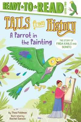 A Parrot in the Painting: The Story of Frida Kahlo and Bonito (Tails from History) Cover Image