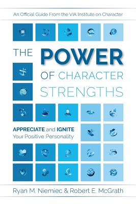 The Power of Character Strengths: Appreciate and Ignite Your Positive Personality Cover Image