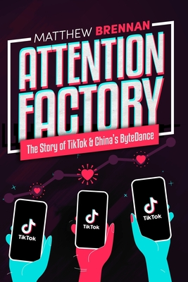 Attention Factory: The Story of TikTok and China's ByteDance Cover Image