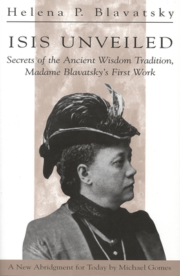 Isis Unveiled: Secrets of the Ancient Wisdom Tradition, Madame Blavatsky's First Work Cover Image