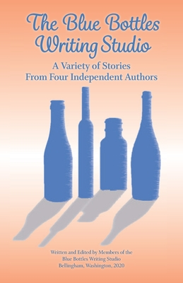 The Blue Bottles Writing Studio: A Variety of Stories From Four Independent Authors Cover Image