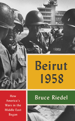 Beirut 1958: How America's Wars in the Middle East Began Cover Image
