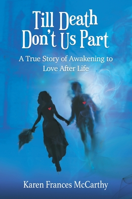 Till Death Don't Us Part: A True Story of Awakening to Love After Life Cover Image