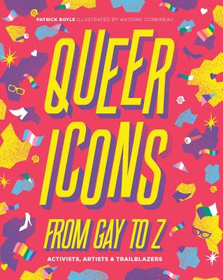 Queer Icons From Gay to Z: Activists, Artists & Trailblazers Cover Image