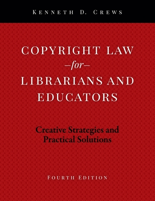 Copyright Law for Librarians and Educators: Creative Strategies and Practical Solutions Cover Image