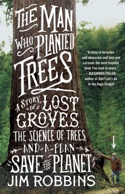 The Man Who Planted Trees: A Story of Lost Groves, the Science of Trees, and a Plan to Save the Planet Cover Image