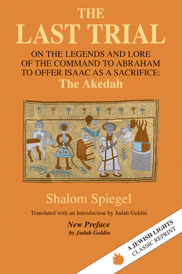 The Last Trial: On the Legends and Lore of the Command to Abraham to Offer Isaac as a Sacrifice (Jewish Lights Classic Reprint) Cover Image