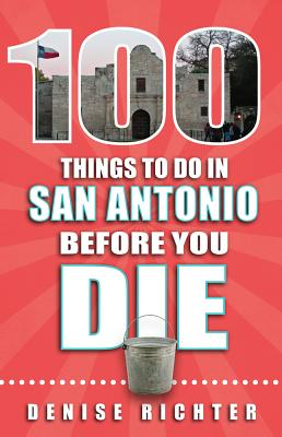 100 Things to Do in San Antonio Before You Die Cover Image