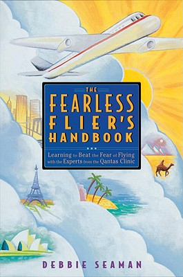 The Fearless Flier's Handbook: The Internationally Recognized Method for Overcoming the Fear of Flying Cover Image