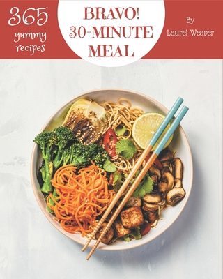 Bravo! 365 Yummy 30-Minute Meal Recipes: I Love Yummy 30-Minute Meal Cookbook! Cover Image