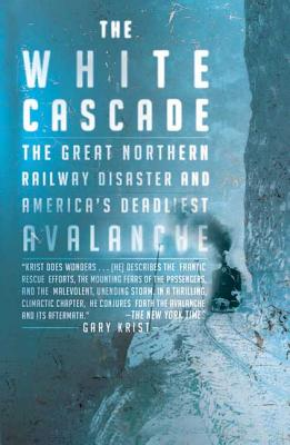 The White Cascade: The Great Northern Railway Disaster and America's Deadliest Avalanche Cover Image