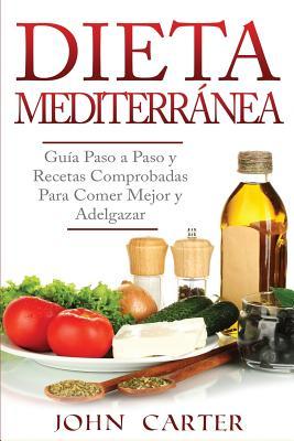 Dieta Mediterránea: Guía Paso a Paso y Recetas Comprobadas Para Comer Mejor y Adelgazar (Libro en Español/Mediterranean Diet Book Spanish Cover Image