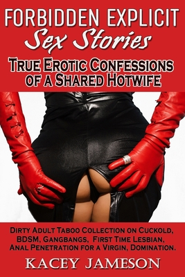 FORBIDDEN EXPLICIT SEX STORIES - True Erotic Confessions of a Shared Hotwife: Dirty Adult Taboo Collection on Cuckold, BDSM, Gangbangs, First Time Les Cover Image